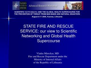 SCIENTIFIC NETWORKING AND THE GLOBAL HEALTH SUPERCOURSE FOR THE PREVENTION OF THREAT FROM MAN MADE AND NATURAL DISASTERS