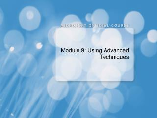 Module 9: Using Advanced Techniques