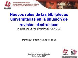 Nuevos roles de las bibliotecas universitarias en la difusi n de revistas electr nicas  el caso de la red acad mica CLAC