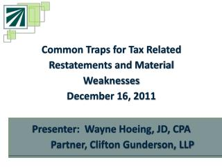 Common Traps for Tax Related Restatements and Material Weaknesses December 16, 2011