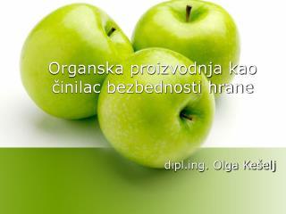 Organska proizvodnja kao cinilac bezbednosti hrane                            diplg. Olga Ke elj