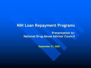 NIH Loan Repayment Programs  Presentation to: National Drug Abuse Advisor Council