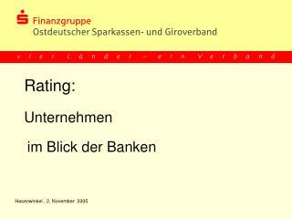 Rating:    Unternehmen      im Blick der Banken         Hasenwinkel , 2. November  2005