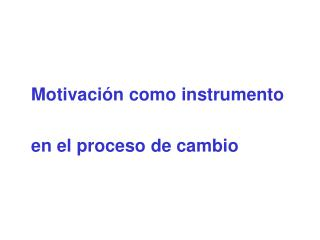Motivaci n como instrumento    en el proceso de cambio