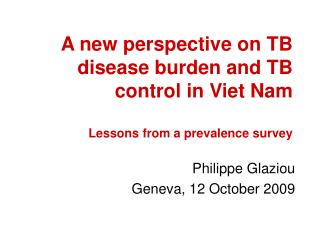 A new perspective on TB disease burden and TB control in Viet Nam  Lessons from a prevalence survey