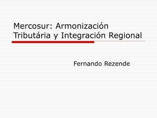 Mercosur: Armonizaci n Tribut ria y Integraci n Regional