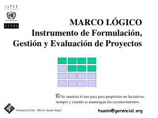MARCO L GICO Instrumento de Formulaci n, Gesti n y Evaluaci n de Proyectos