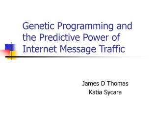 Genetic Programming and  the Predictive Power of  Internet Message Traffic