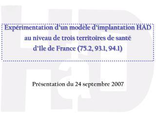 Exp rimentation d un mod le d implantation HAD au niveau de trois territoires de sant   d Ile de France 75.2, 93.1, 94.1
