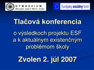 Tlacov  konferencia  o v sledkoch projektu ESF  a k aktu lnym existencn m  probl mom  koly  Zvolen 2. j l 2007