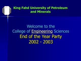 Welcome to the  College of Engineering Sciences End of the Year Party 2002 - 2003