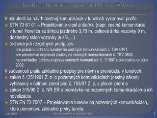 N VRH TUNELA  A  LEGISLAT VA  PRE PREV DZKU STN EN 73 7507;  STN EN 73 6101; Schlosser, F. a kol.: Technol gia stavebn c