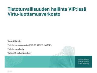 Tietoturvallisuuden hallinta VIP:iss  Virtu-luottamusverkosto