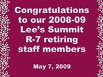 Congratulations  to our 2008-09 Lee s Summit  R-7 retiring  staff members