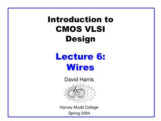 Introduction to CMOS VLSI Design  Lecture 6:  Wires