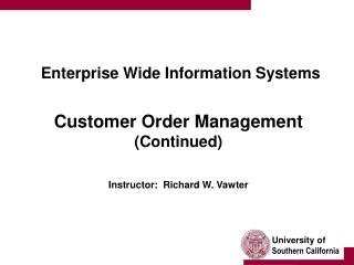Enterprise Wide Information Systems    Customer Order Management Continued   Instructor:  Richard W. Vawter