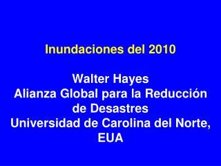 Inundaciones del 2010  Walter Hayes Alianza Global para la Reducci n de Desastres Universidad de Carolina del Norte, EUA
