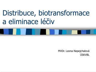 Distribuce, biotransformace a eliminace l civ