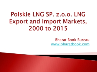Polskie LNG SP. z.o.o. LNG Export and Import Markets, 2000 to 2015