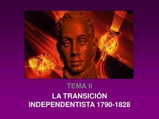 TEMA II LA TRANSICI N INDEPENDENTISTA 1790-1828