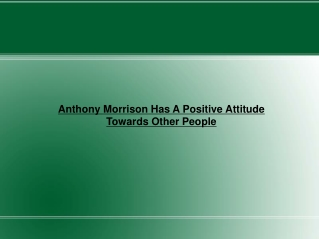 Anthony Morrison Has A Positive Attitude Towards Other Peopl