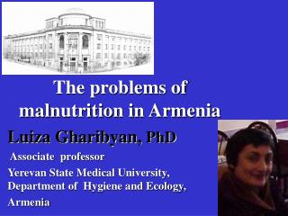 The problems of malnutrition in Armenia Luiza Gharibyan, PhD  Associate  professor  Yerevan State Medical University,