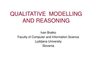 QUALITATIVE  MODELLING AND REASONING