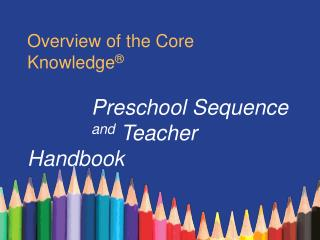 Overview of the Core Knowledge      Preschool Sequence    and Teacher Handbook