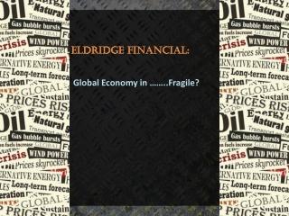 Eldridge Financial: Global Economy in Fragile?