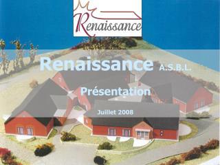 Renaissance A.S.B.L.  Pr sentation  Juillet 2008