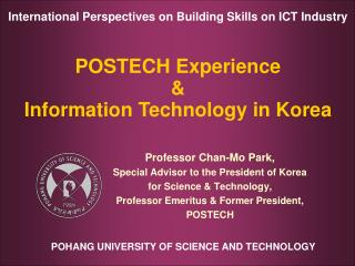 Professor Chan-Mo Park, Special Advisor to the President of Korea for Science  Technology, Professor Emeritus  Former Pr