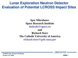 Lunar Exploration Neutron Detector Evaluation of Potential LCROSS Impact Sites