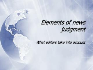 Elements of news judgment PPT.