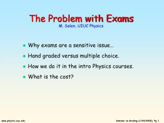 The Problem with Exams M. Selen, UIUC Physics