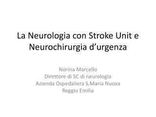 La Neurologia con Stroke Unit e Neurochirurgia d urgenza