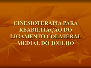 CINESIOTERAPIA PARA REABILITA  O DO LIGAMENTO COLATERAL MEDIAL DO JOELHO