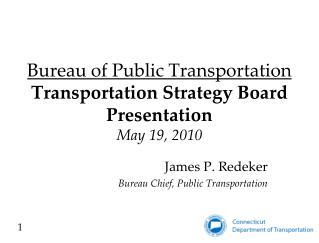 Bureau of Public Transportation  Transportation Strategy Board Presentation May 19, 2010