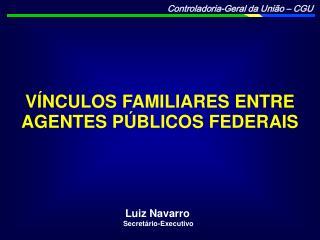 V NCULOS FAMILIARES ENTRE AGENTES P BLICOS FEDERAIS
