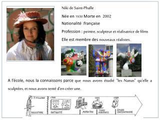 Niki de Saint-Phalle N e en 1930 Morte en  2002  Nationalit  :fran aise Profession : peintre, sculpteur et r alisatrice