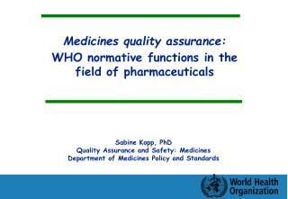 Medicines quality assurance: WHO normative functions in the field of pharmaceuticals