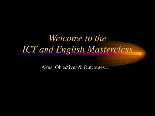 Welcome to the  ICT and English Masterclass