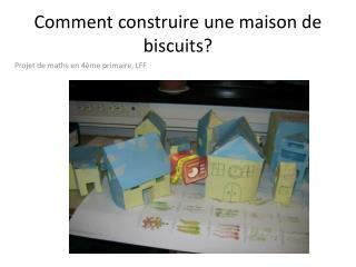 Comment construire une maison de biscuits