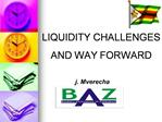 LIQUIDITY CHALLENGES  AND WAY FORWARD