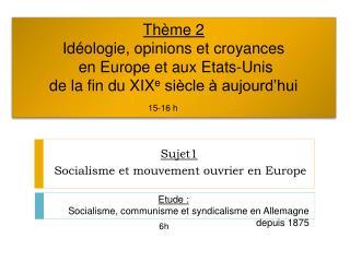 Th me 2 Id ologie, opinions et croyances  en Europe et aux Etats-Unis  de la fin du XIXe si cle   aujourd hui