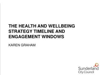 THE HEALTH AND WELLBEING STRATEGY TIMELINE AND ENGAGEMENT WINDOWS