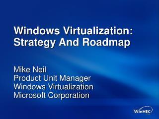 Windows Virtualization: Strategy And Roadmap