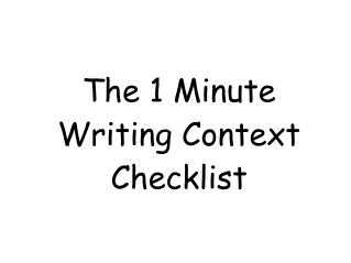 The 1 Minute Writing Context Checklist