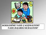 DERSLERIME NASIL  ALISMALIYIM NASIL BASARILI OLMALIYIM