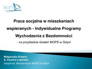 Malgorzata Rubach A. Ewelina Lapinska Zesp l ds. Bezdomnych MOPS w Gdyni