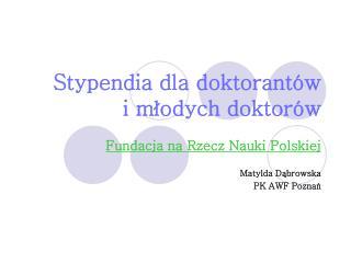 Stypendia dla doktorant w  i mlodych doktor w